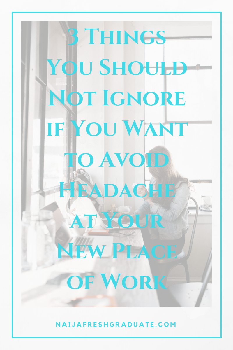 3 Things You Should Not Ignore if You Want to Avoid Headache at Your New Place of Work